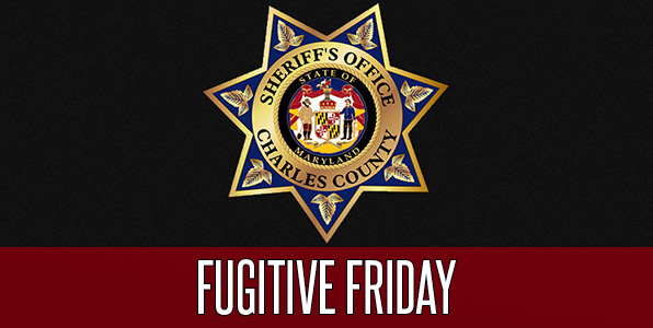 Fugitive Friday | Charles County Sheriff's Office